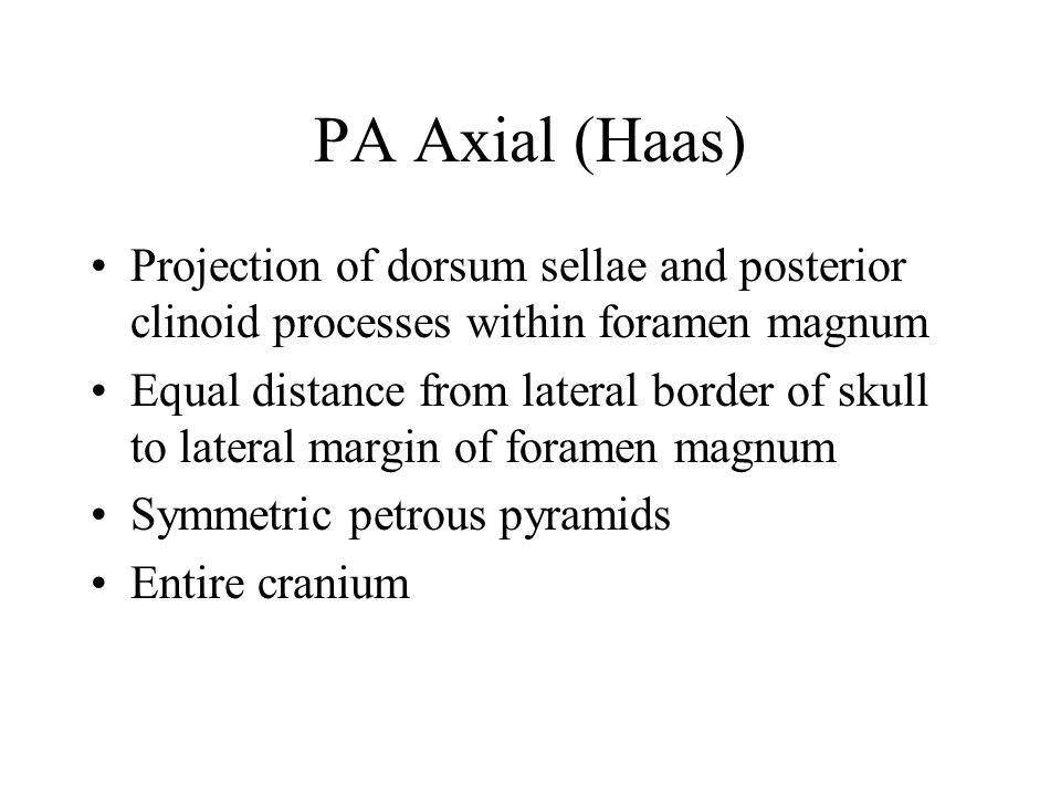 PA Axial (Haas) Projection of dorsum sellae and posterior clinoid processes within foramen magnum.