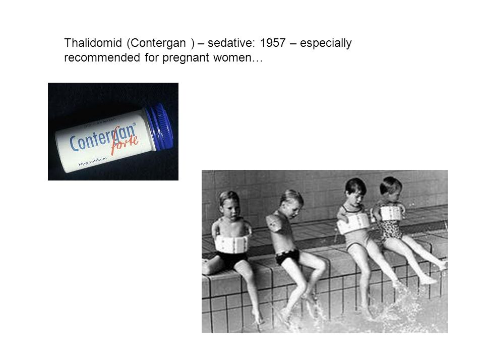 Thalidomid (Contergan ) – sedative: 1957 – especially recommended for pregnant women…