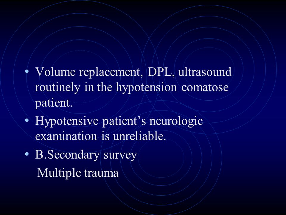 Volume replacement, DPL, ultrasound routinely in the hypotension comatose patient.