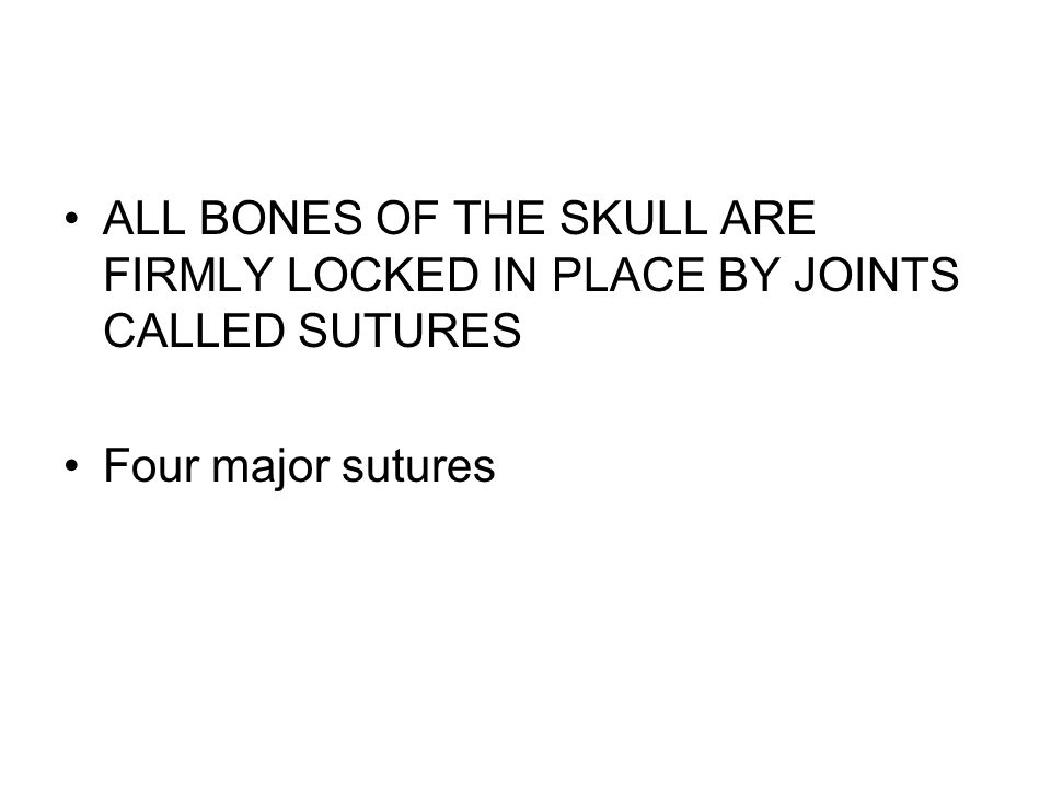 ALL BONES OF THE SKULL ARE FIRMLY LOCKED IN PLACE BY JOINTS CALLED SUTURES