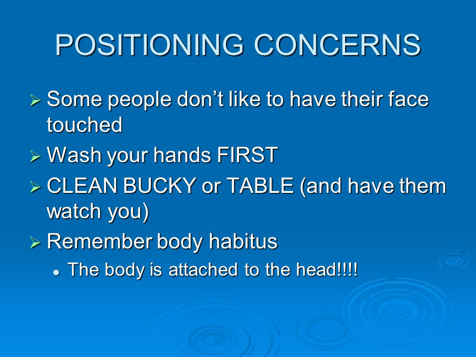 POSITIONING CONCERNS Some people don't like to have their face touched
