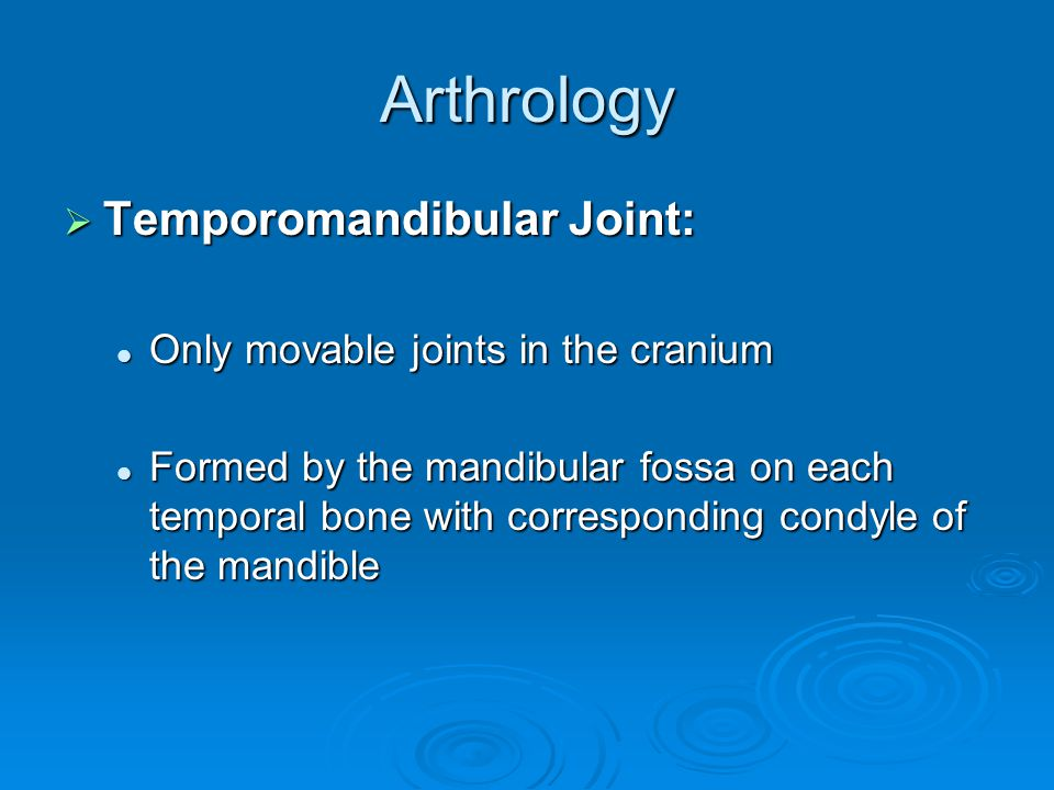 Arthrology Temporomandibular Joint: Only movable joints in the cranium