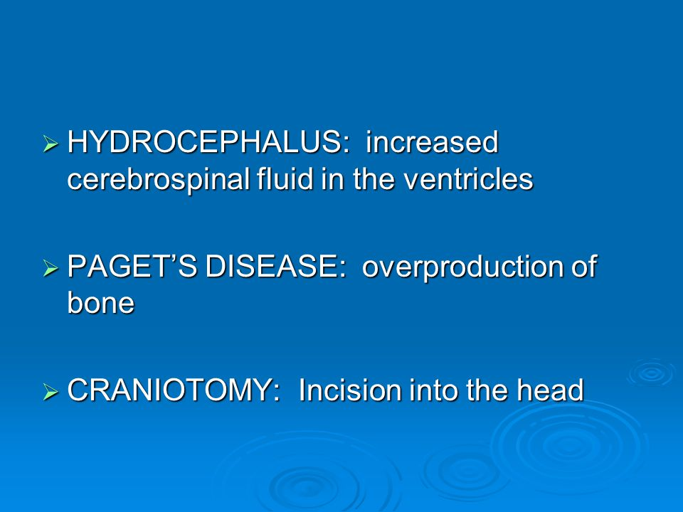 HYDROCEPHALUS: increased cerebrospinal fluid in the ventricles