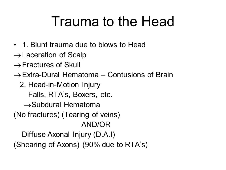 Trauma to the Head 1. Blunt trauma due to blows to Head