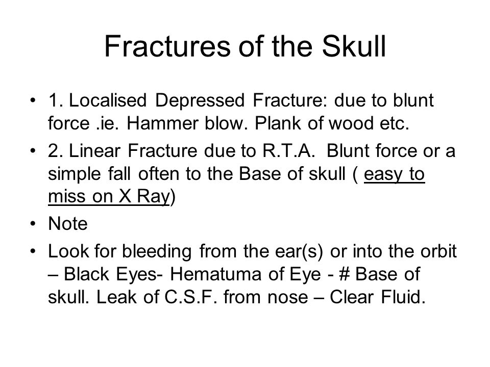 Fractures of the Skull 1. Localised Depressed Fracture: due to blunt force .ie. Hammer blow. Plank of wood etc.