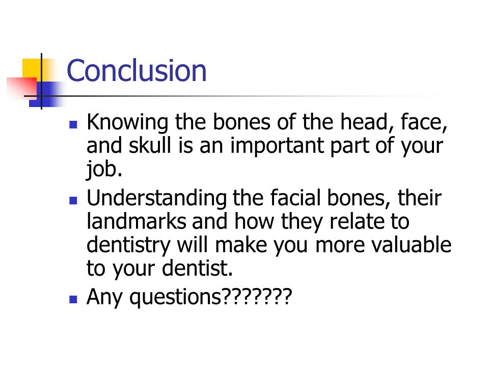 Conclusion Knowing the bones of the head, face, and skull is an important part of your job.