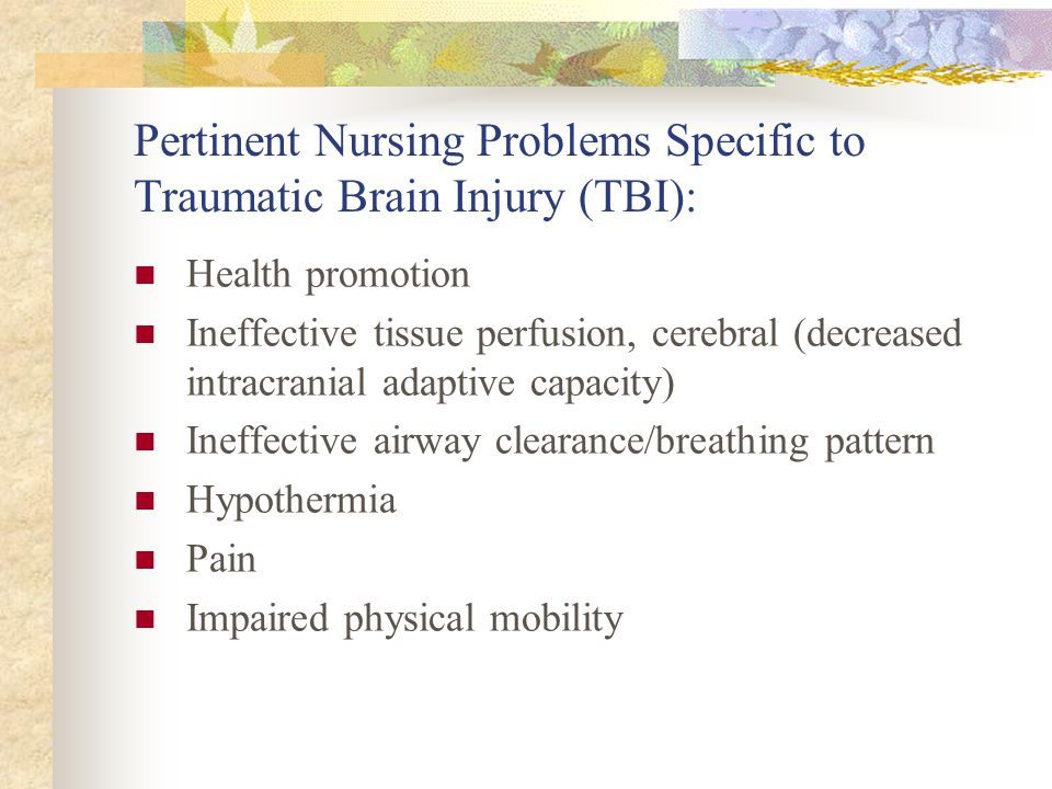 Pertinent Nursing Problems Specific to Traumatic Brain Injury (TBI):