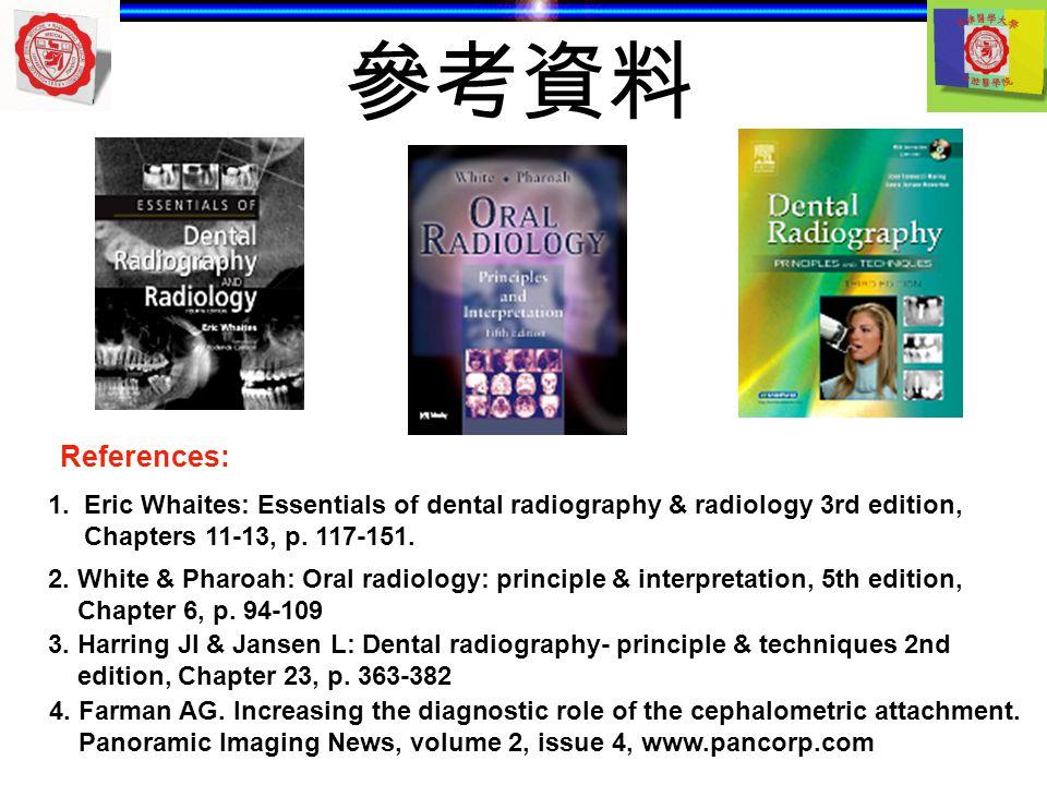 參考資料 References: 1. Eric Whaites: Essentials of dental radiography & radiology 3rd edition, Chapters 11-13, p. 117-151.
