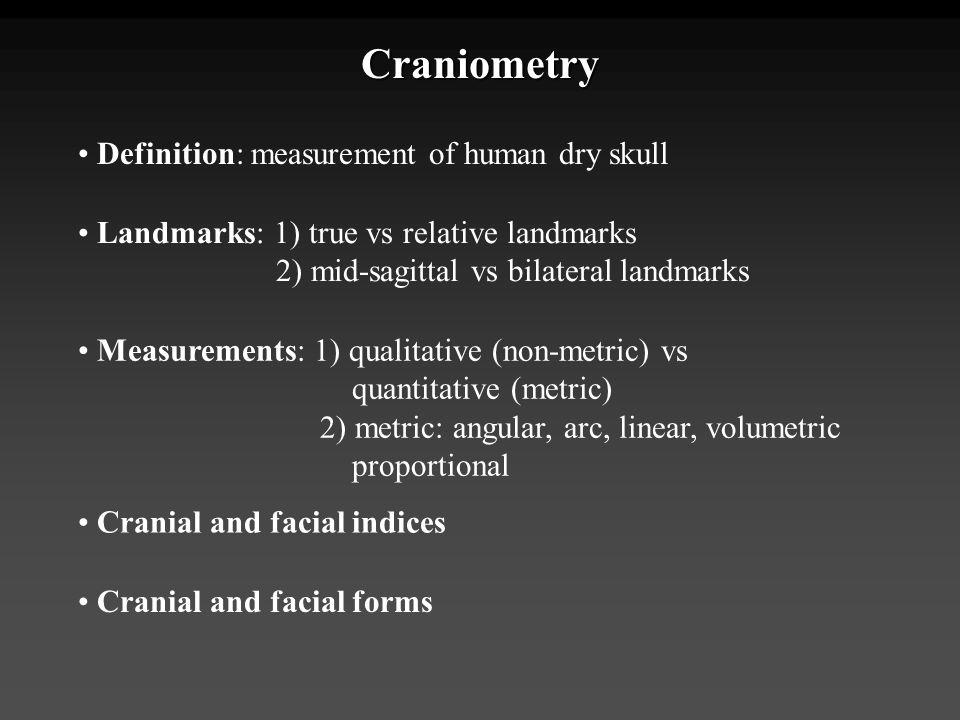 Craniometry • Definition: measurement of human dry skull