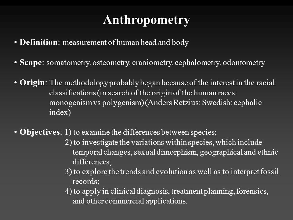 Anthropometry • Definition: measurement of human head and body