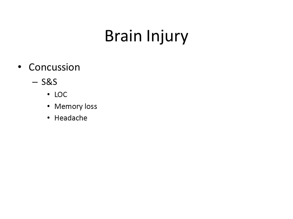 Brain Injury Concussion S&S LOC Memory loss Headache