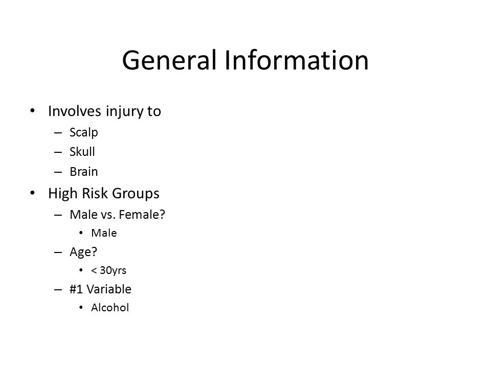 General Information Involves injury to High Risk Groups Scalp Skull