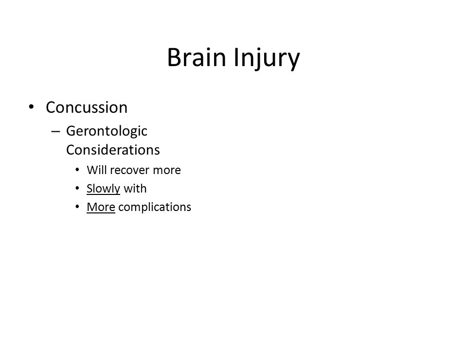 Brain Injury Concussion Gerontologic Considerations Will recover more