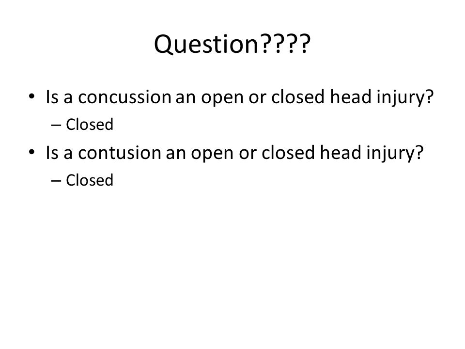 Question Is a concussion an open or closed head injury