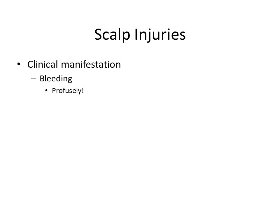 Scalp Injuries Clinical manifestation Bleeding Profusely!