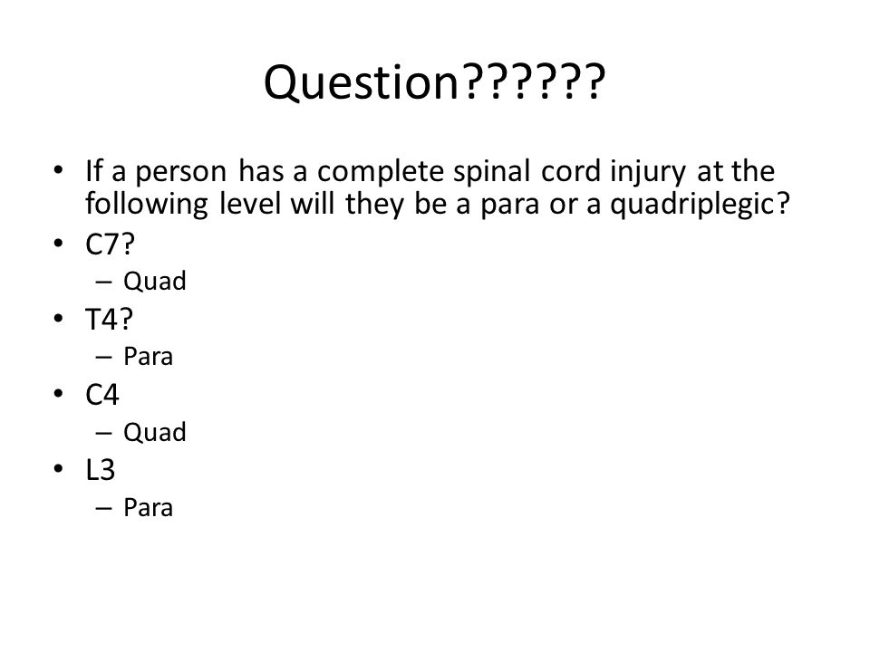 Question If a person has a complete spinal cord injury at the following level will they be a para or a quadriplegic