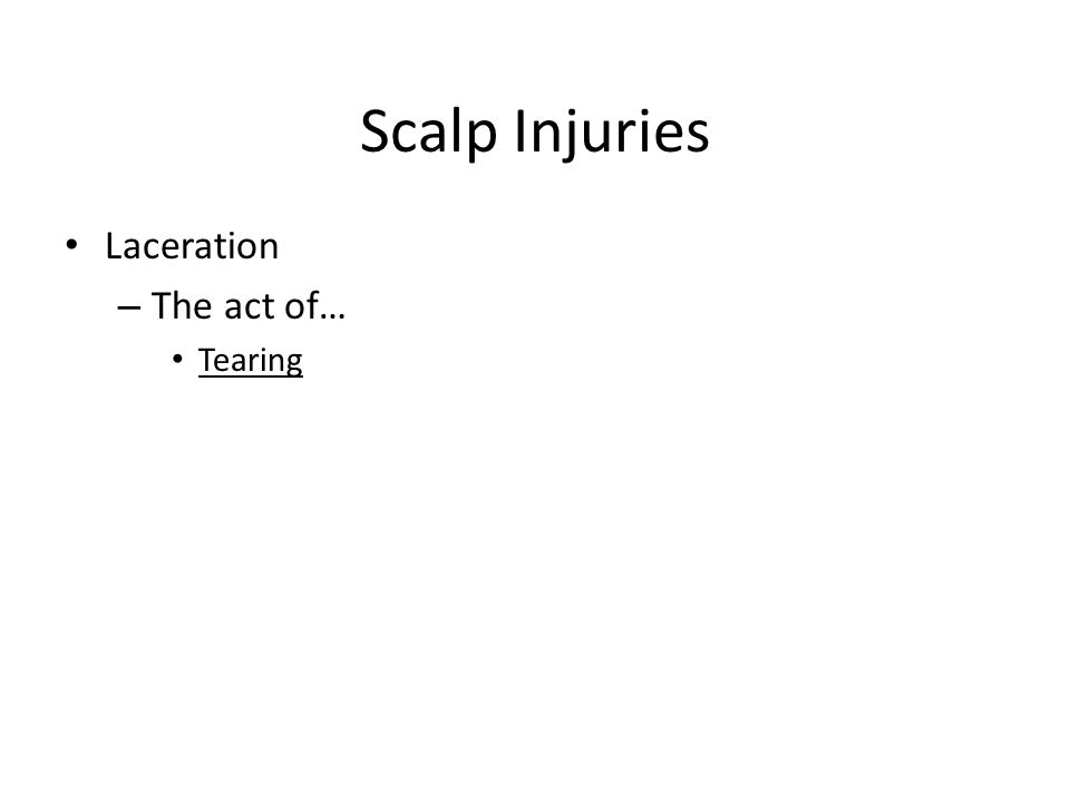 Scalp Injuries Laceration The act of… Tearing