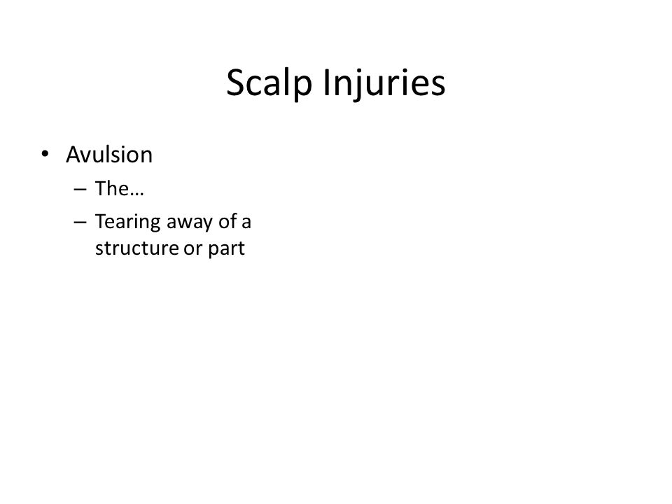 Scalp Injuries Avulsion The… Tearing away of a structure or part
