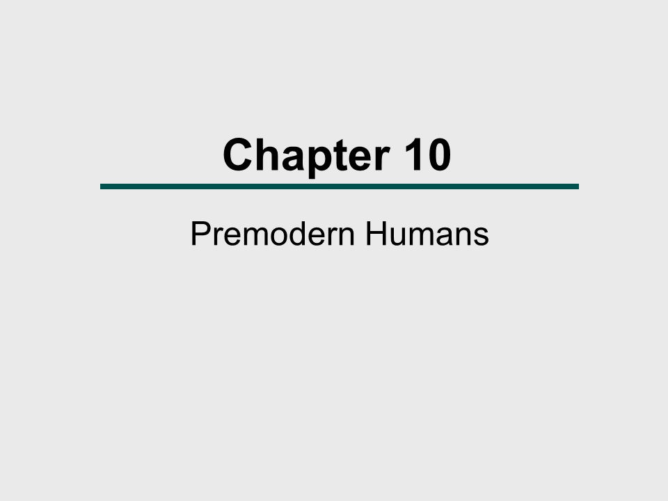 Chapter 10 Premodern Humans