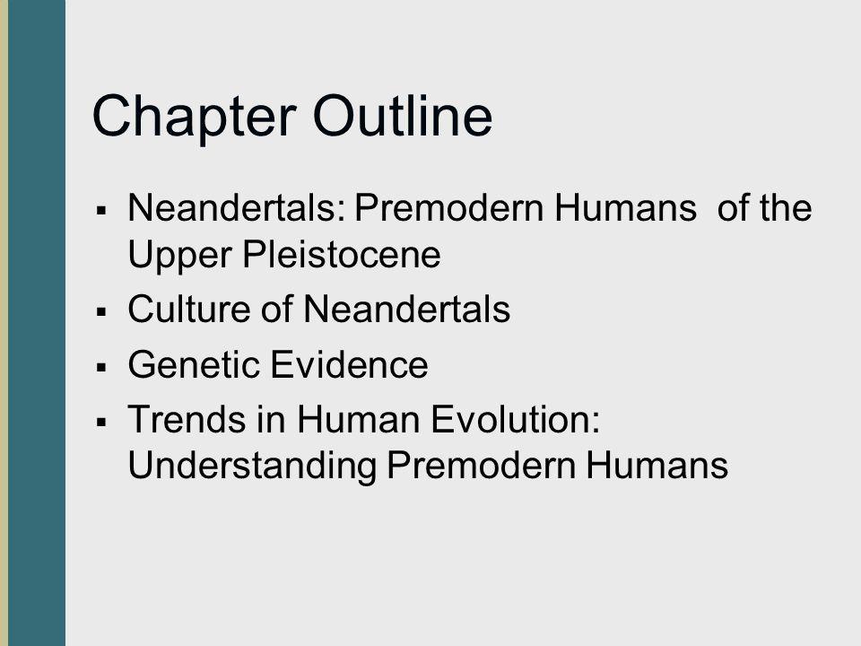 Chapter Outline Neandertals: Premodern Humans of the Upper Pleistocene