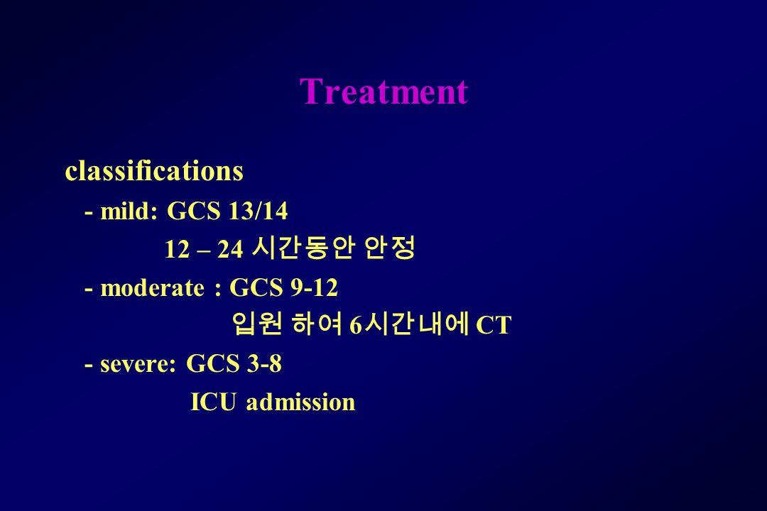 Treatment classifications - mild: GCS 13/14 12 – 24 시간동안 안정