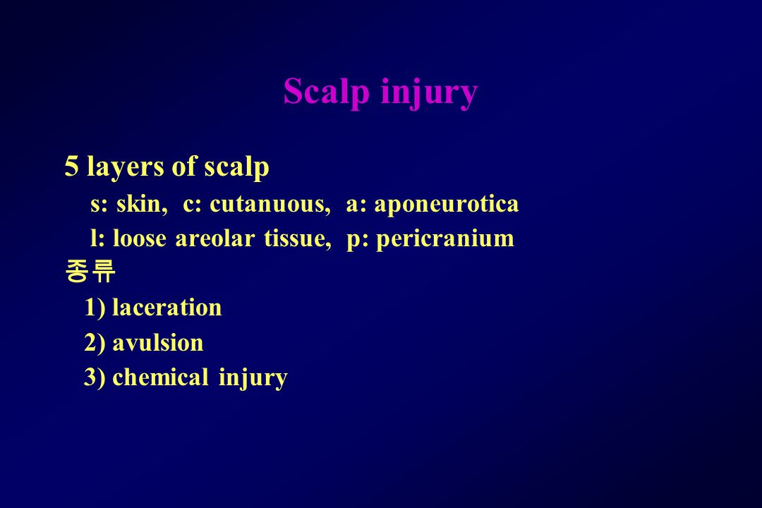 Scalp injury 5 layers of scalp s: skin, c: cutanuous, a: aponeurotica