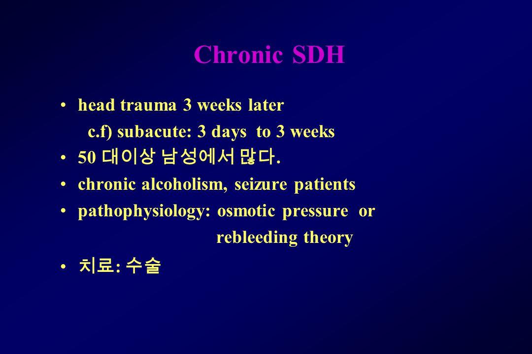 Chronic SDH head trauma 3 weeks later c.f) subacute: 3 days to 3 weeks