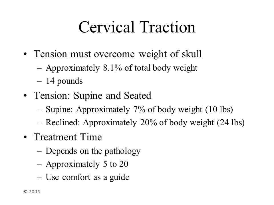 Cervical Traction Tension must overcome weight of skull