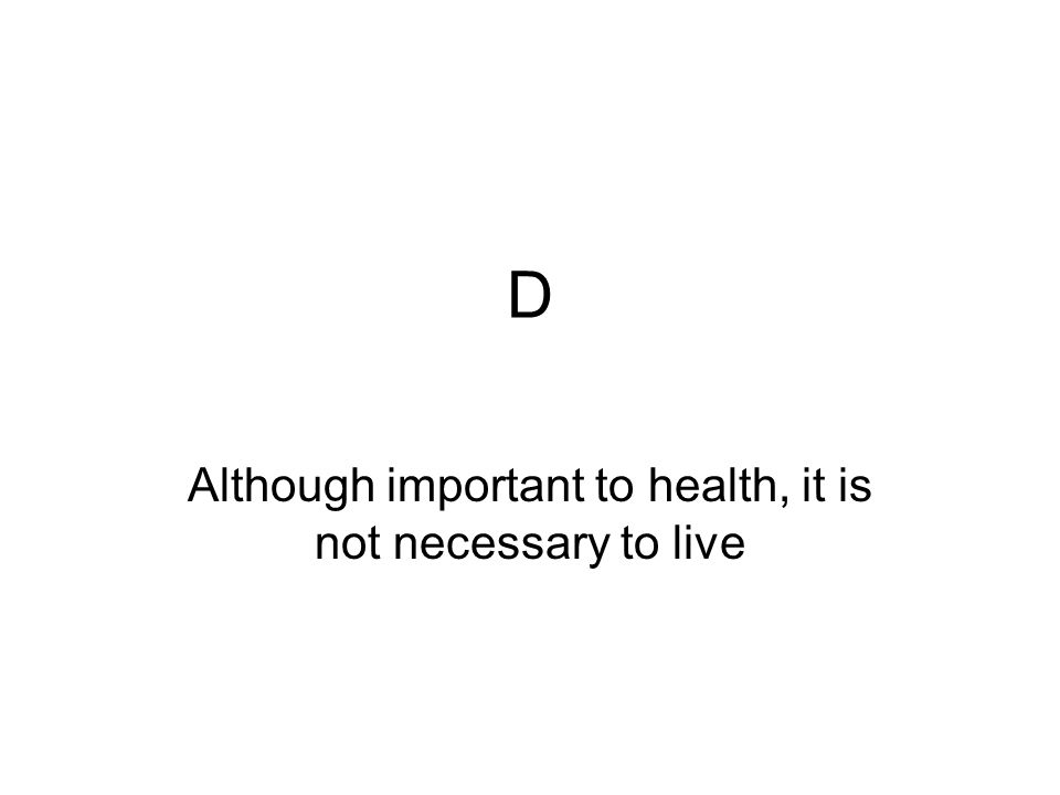Although important to health, it is not necessary to live