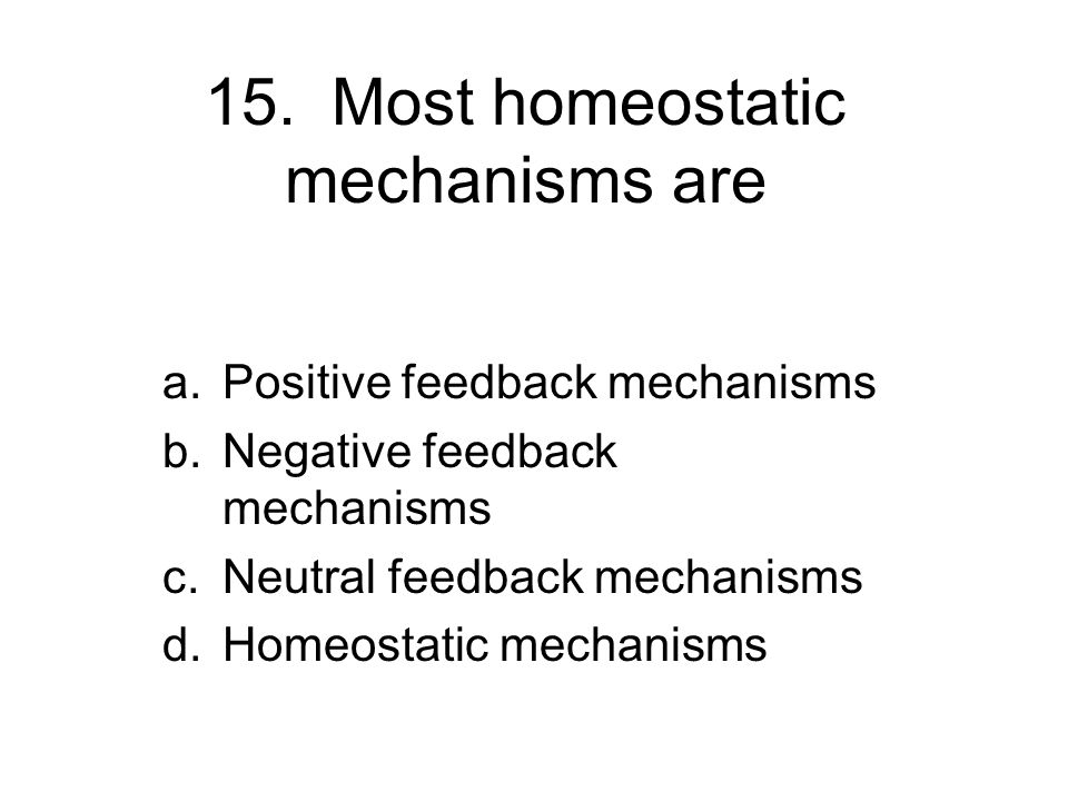 15. Most homeostatic mechanisms are