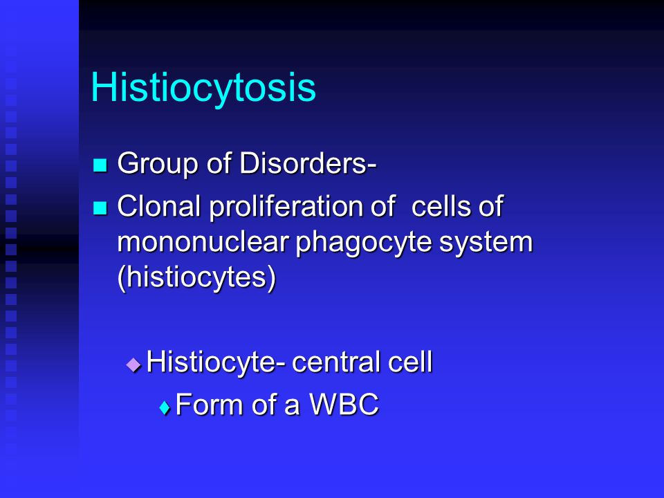 Histiocytosis Group of Disorders-