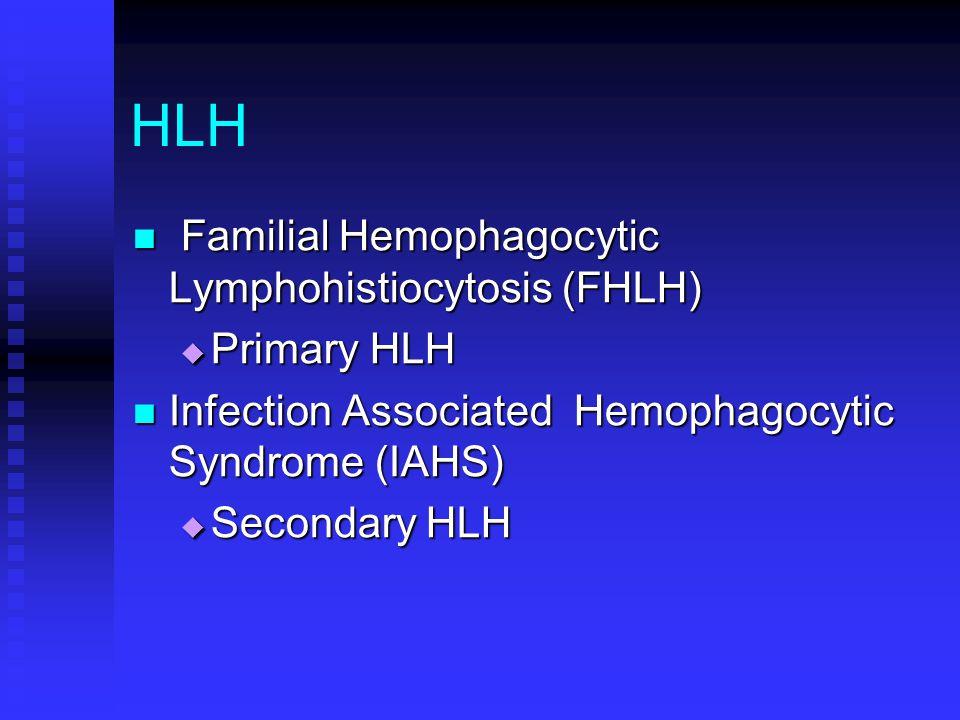 HLH Familial Hemophagocytic Lymphohistiocytosis (FHLH) Primary HLH