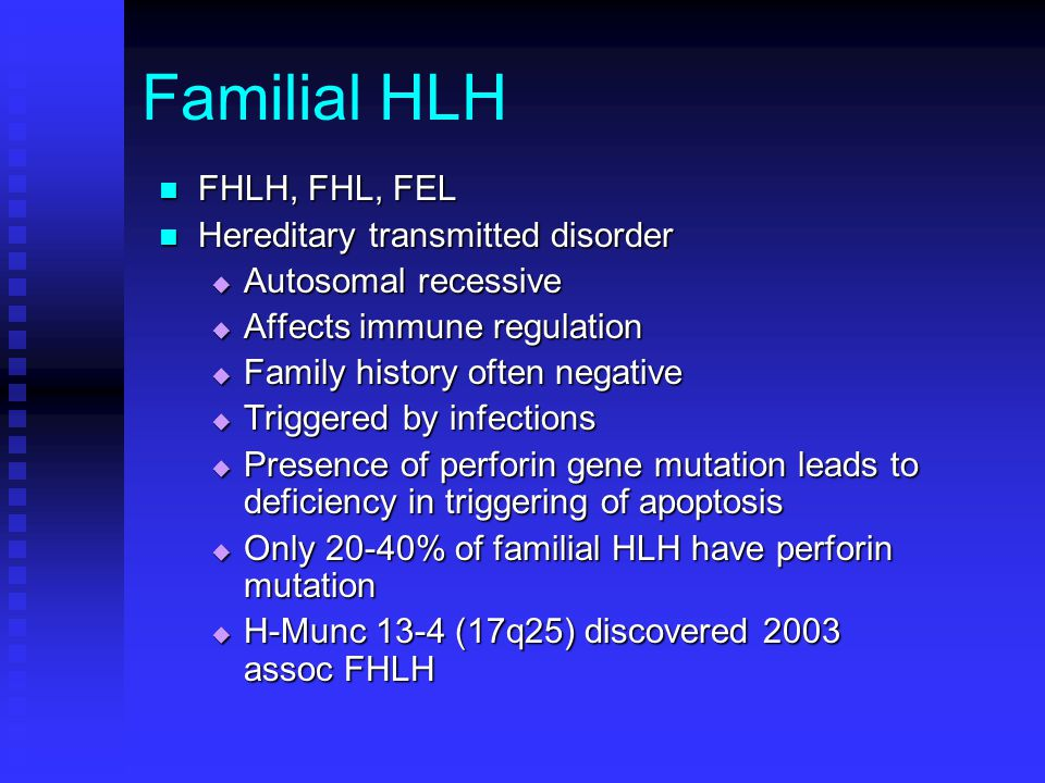 Familial HLH FHLH, FHL, FEL Hereditary transmitted disorder