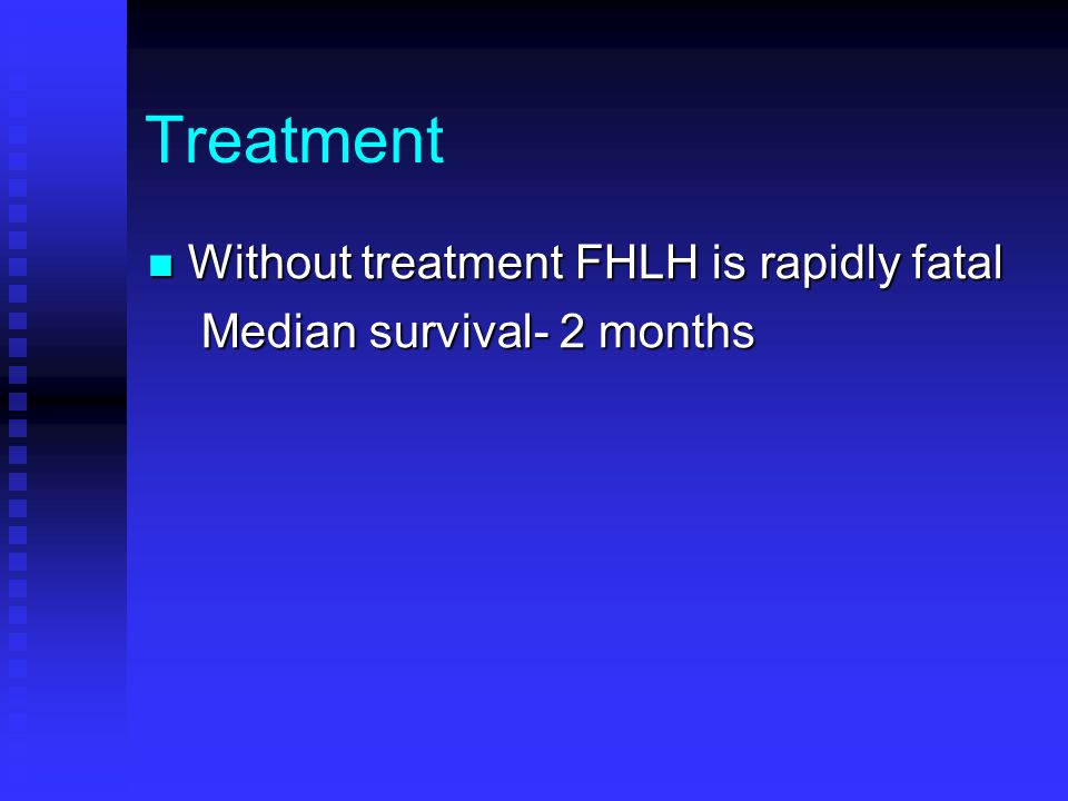 Treatment Without treatment FHLH is rapidly fatal