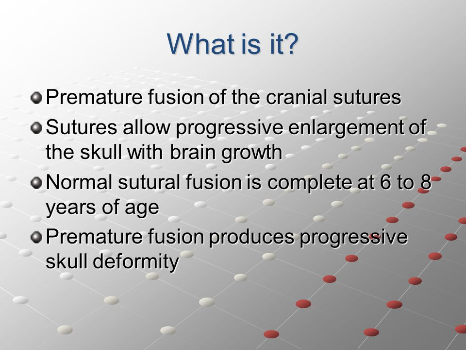 What is it Premature fusion of the cranial sutures