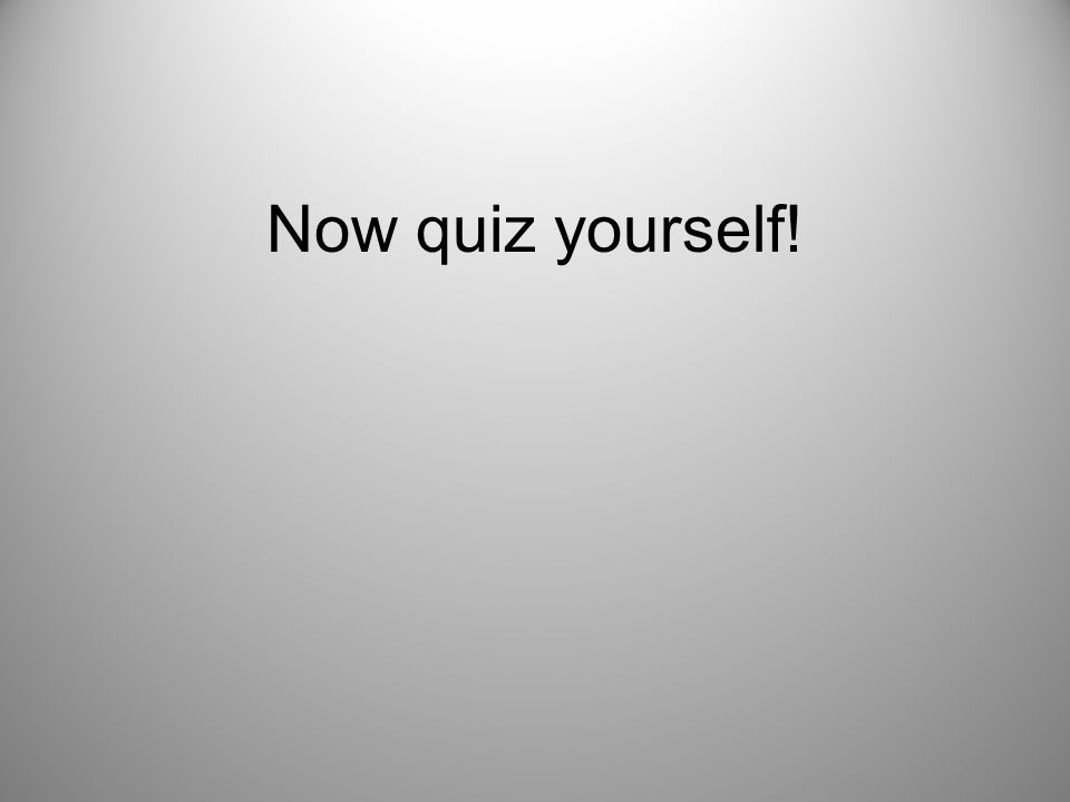 Now quiz yourself!