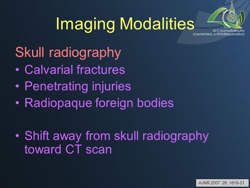 Imaging Modalities Skull radiography Calvarial fractures