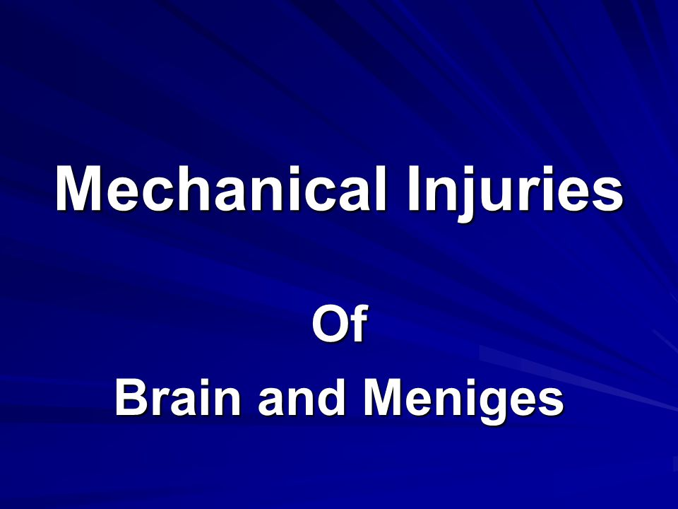 Mechanical Injuries Of Brain and Meniges