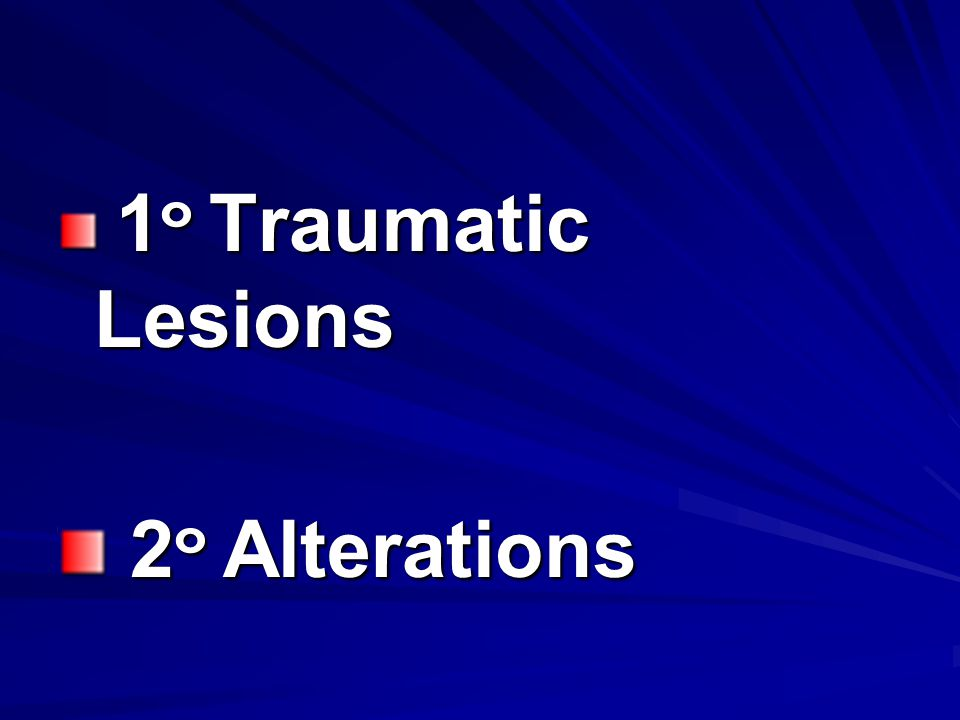 1๐ Traumatic Lesions 2๐ Alterations