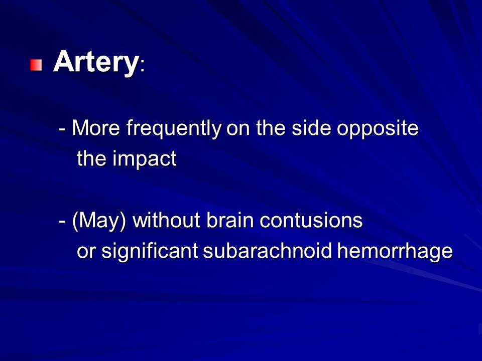 Artery: - More frequently on the side opposite. the impact.