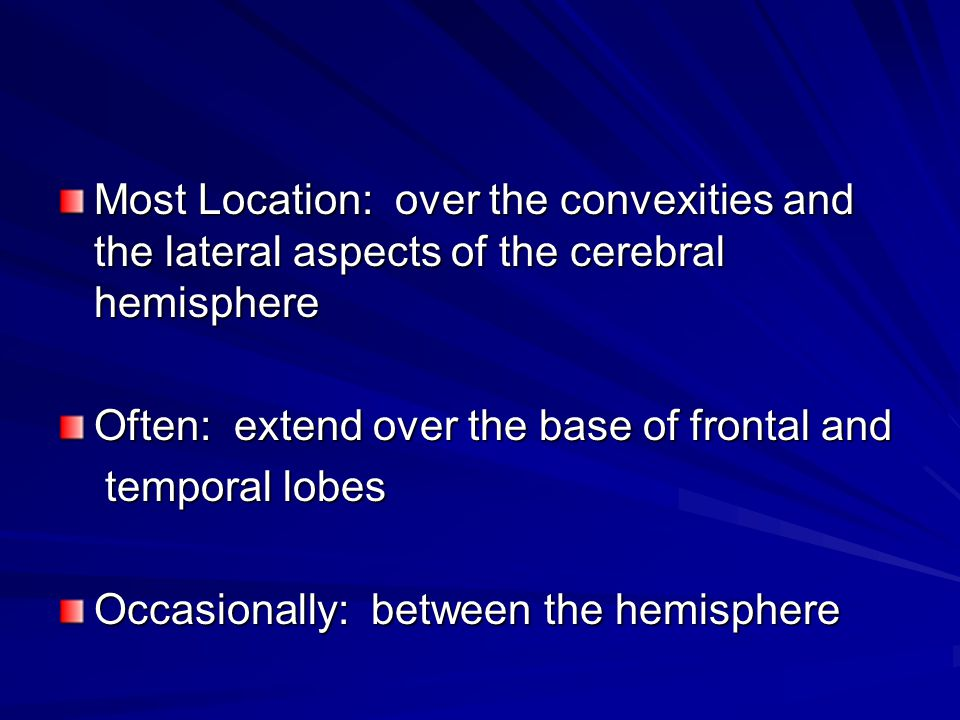 Most Location: over the convexities and the lateral aspects of the cerebral hemisphere