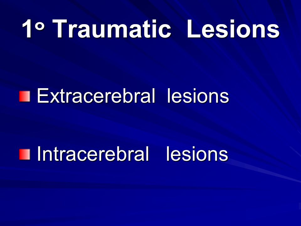 1๐ Traumatic Lesions Extracerebral lesions Intracerebral lesions