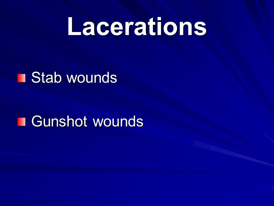 Lacerations Stab wounds Gunshot wounds