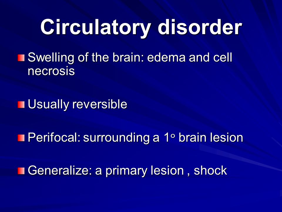 Circulatory disorder Swelling of the brain: edema and cell necrosis