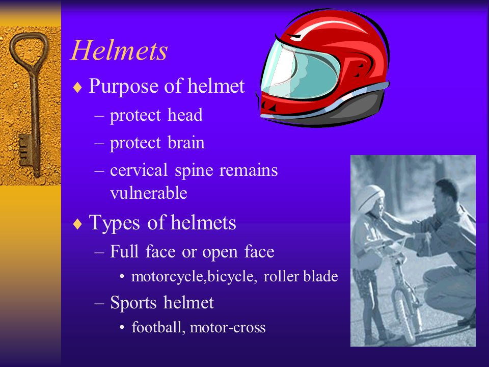 Helmets Purpose of helmet Types of helmets protect head protect brain