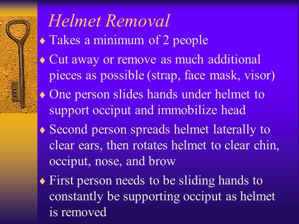 Helmet Removal Takes a minimum of 2 people