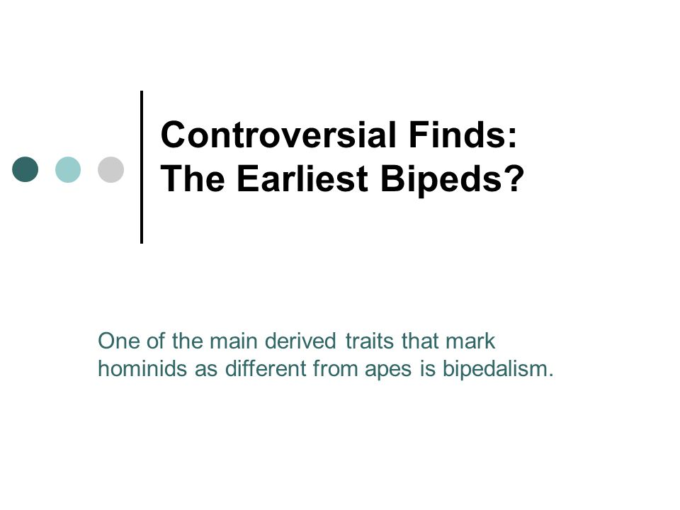 Controversial Finds: The Earliest Bipeds