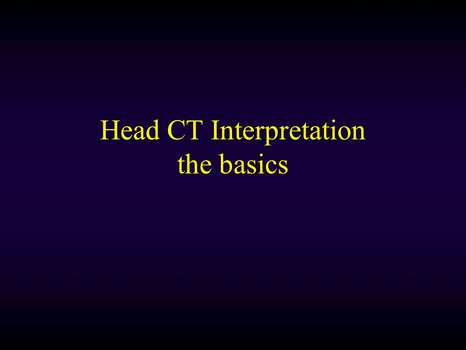 Head CT Interpretation the basics