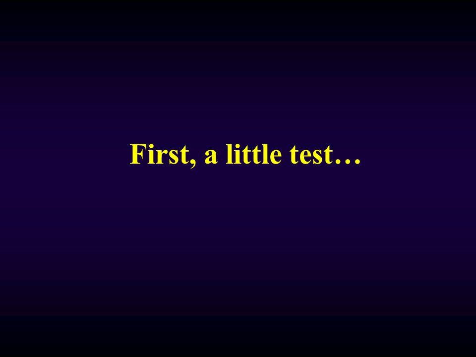 First, a little test…