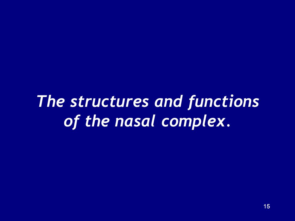 The structures and functions of the nasal complex.